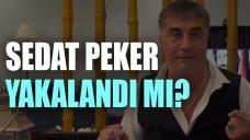 Sedat Peker yakalandı mı?